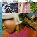Pat Metheny Group / Still Life (Talking)